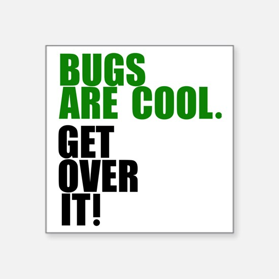 "Bugs are cool. Square Sticker 3"" x 3"""