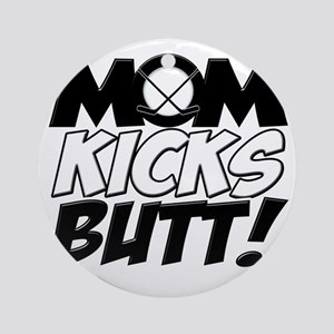 Mom Kicks Butt (H) Round Ornament
