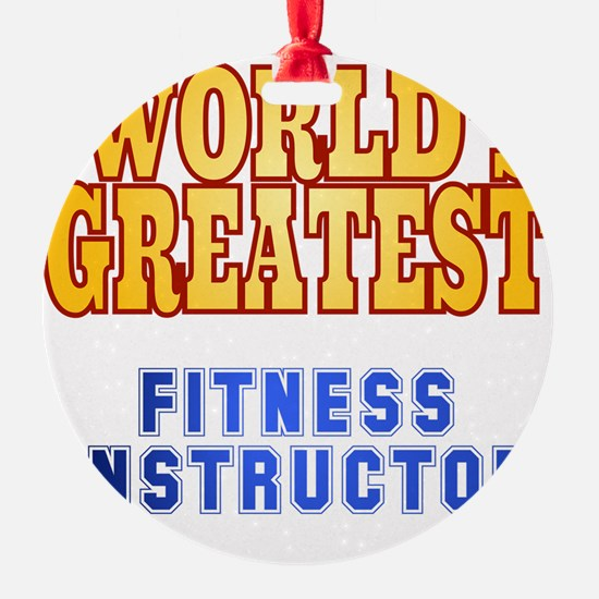 World's Greatest Fitness Instructor Ornament