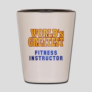 World's Greatest Fitness Instructor Shot Glass