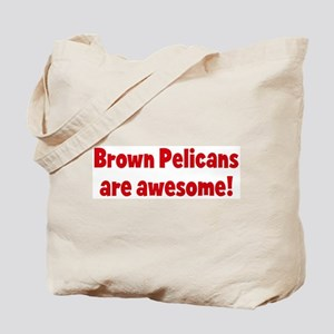 Brown Pelicans are awesome Tote Bag