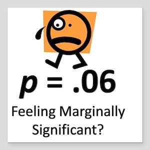 "Feeling Marginally Signi Square Car Magnet 3"" x 3"""