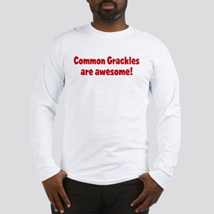 Common Grackles are awesome Long Sleeve T-Shirt