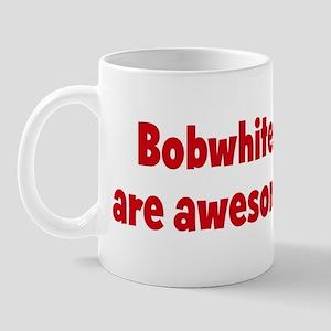 Bobwhites are awesome Mug