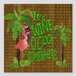 "Its Wine Oclock somewher Square Car Magnet 3"" x 3"""