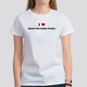 I Love BEING THE THIRD WHEEL Women's T-Shirt
