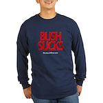 """""""Bush Sucks"""" Long Sleeve Dark T-Shirt"""