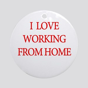 I Love Working From Home Ornament (Round)