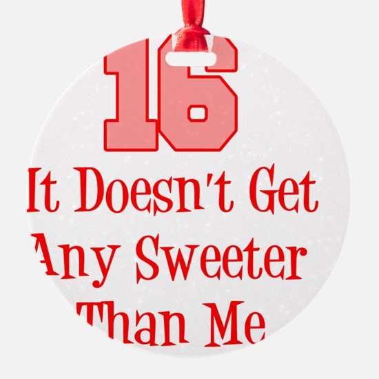 16 Sweeter Than Me Ornament