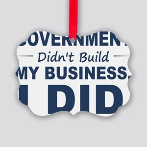 Government Didnt Build It Picture Ornament