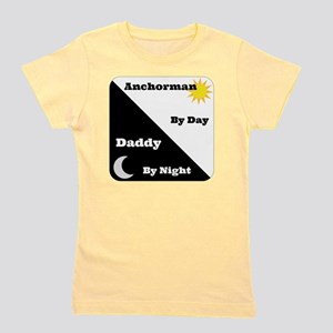 Anchorman by day Daddy by night Girl's Tee