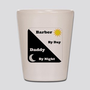 Barber by day Daddy by night Shot Glass