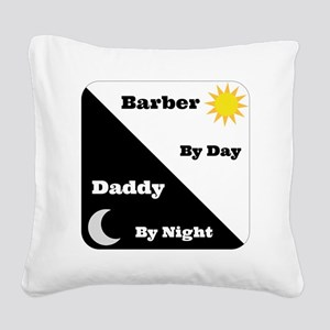 Barber by day Daddy by night Square Canvas Pillow
