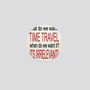 What do we want? TIME TRAVEL! Mini Button