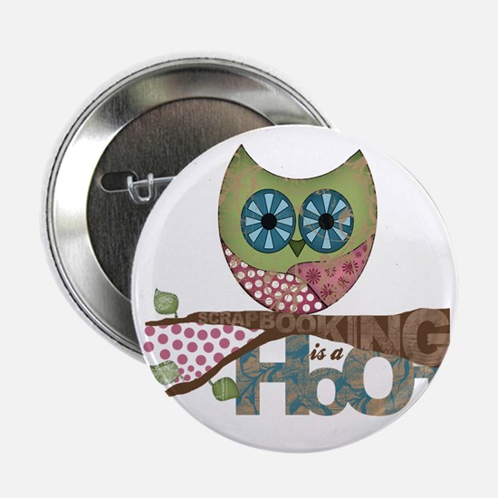"""Scrapbooking is a Hoot! Featuring Owl 2.25"""" Button"""