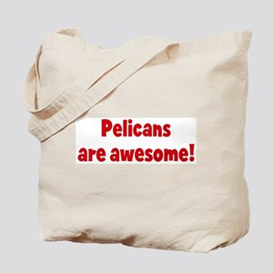 Pelicans are awesome Tote Bag