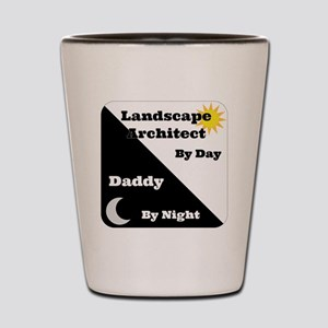 Landscape Architect by day Daddy by nig Shot Glass