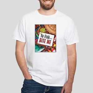 Yo Fish... Bite Me White T-Shirt