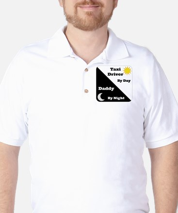 Taxi Driver by day Daddy by night Golf Shirt