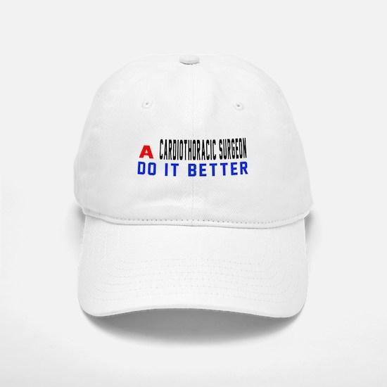 Cardiothoracic surgeon Do It Better Baseball Baseball Cap