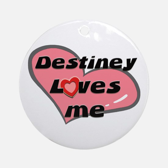 destiney loves me  Ornament (Round)