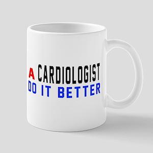 Cardiologist Do It Better 11 oz Ceramic Mug