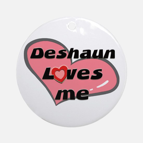 deshaun loves me  Ornament (Round)