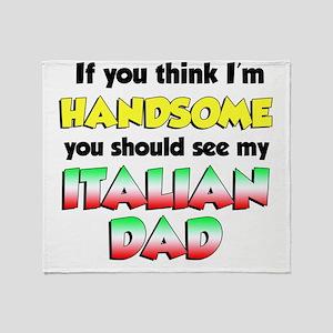 Think Im Handsome Italian Dad Throw Blanket
