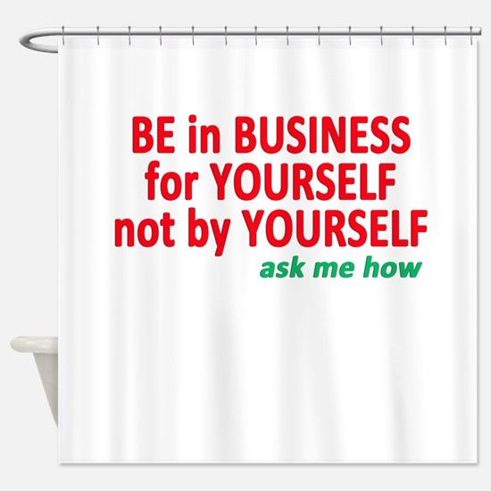 Be in Business for yourself Shower Curtain
