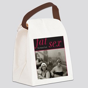 Fat Sex: The Naked Truth Canvas Lunch Bag