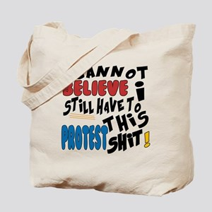 I cannot believe I still have to protest  Tote Bag