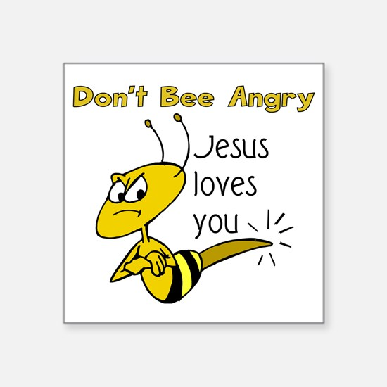 """Dont bee angry Square Sticker 3"""" x 3"""""""