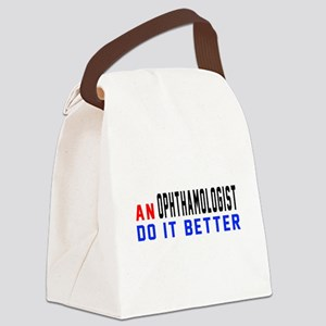 Ophthamologist Do It Better Canvas Lunch Bag