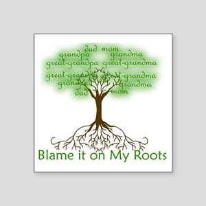 """Blame it on My Roots Square Sticker 3"""" x 3"""""""