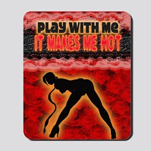 Play with me it makes me hot 3 Mousepad