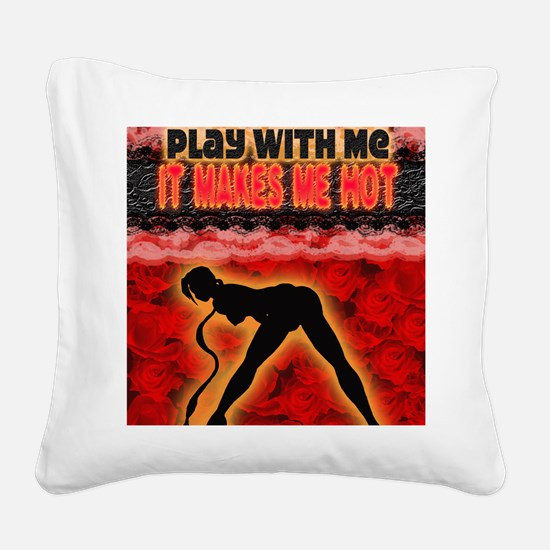 Play with me it makes me hot  Square Canvas Pillow
