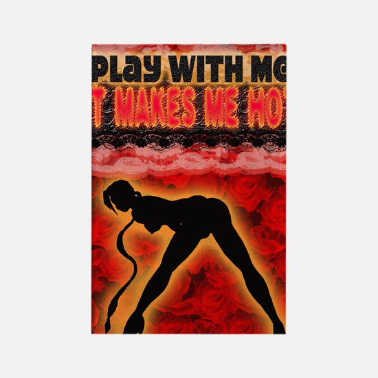 Play with me it makes me hot 3 Rectangle Magnet