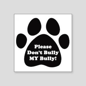 "Dont Bully MY Bully Pitbull Square Sticker 3"" x 3"""