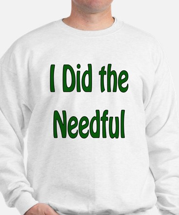 I Did the Needful Sweatshirt