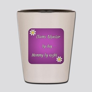 Claims Adjustor by day Mommy by night Shot Glass