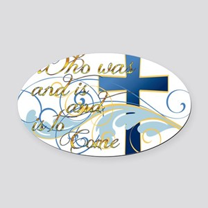 Who was and is and is to come Oval Car Magnet