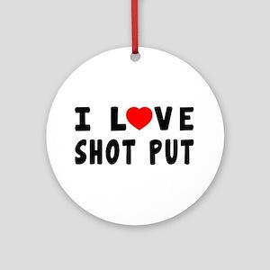I Love Shot Put Ornament (Round)