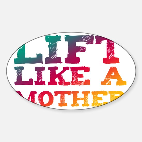 Lift Like a Mother Sticker (Oval)