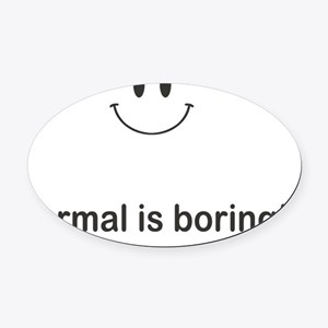 normal is boring Oval Car Magnet