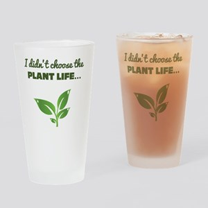 I Didnt Choose The Plant Life Drinking Glass