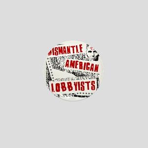 Dismantle American Lobbysists Mini Button