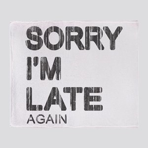 Sorry I'm Late Throw Blanket