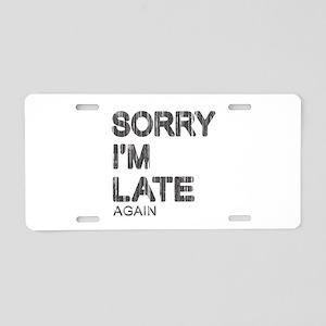 Sorry I'm Late Aluminum License Plate