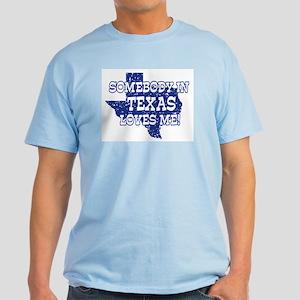 Somebody In Texas Loves Me! Light T-Shirt