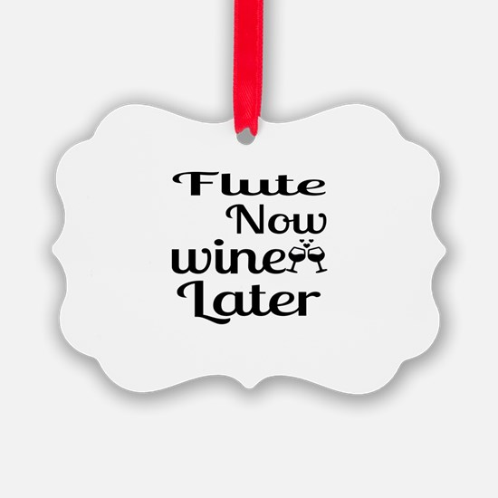Flute Now Wine Later Ornament